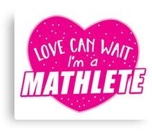 Love can wait I'm a MATHLETE (cute funny mathematics shirt) Canvas Print