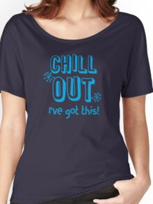 CHILL OUT I've got this Women's Relaxed Fit T-Shirt