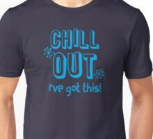 CHILL OUT I've got this Unisex T-Shirt