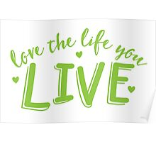 LOVE the life you live Poster
