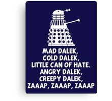 MAD DALEK,COLD DALEK, LITTLE CAN OF HATE...  Canvas Print