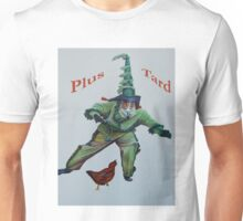 Plus Tard   Unisex T-Shirt
