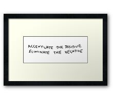 Accentuate the positive, eliminate the negative Framed Print