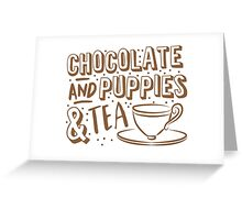 (I LOVE) Chocolate and puppies and TEA Greeting Card