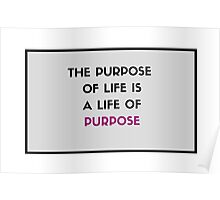 The purpose of life is a life of purpose Poster