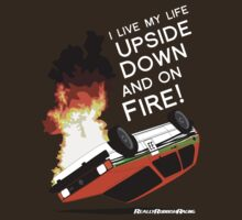 Upside Down and On Fire! (white text) by RlyRbshRacing