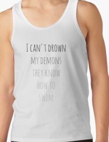 I cant drown my demons Tank Top