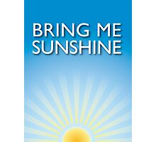Bring Me Sunshine Photographic Print