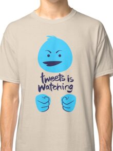 Tweets is Watching Classic T-Shirt