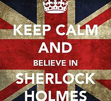 Keep calm and believe in Sherlock by naripolpetta
