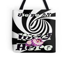 Cheshire Cat We're All Mad  Tote Bag