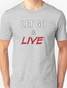 Let Go and Live Unisex T-Shirt