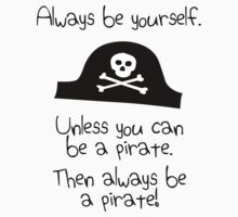 Always be yourself, unless you can be a pirate Kids Tee