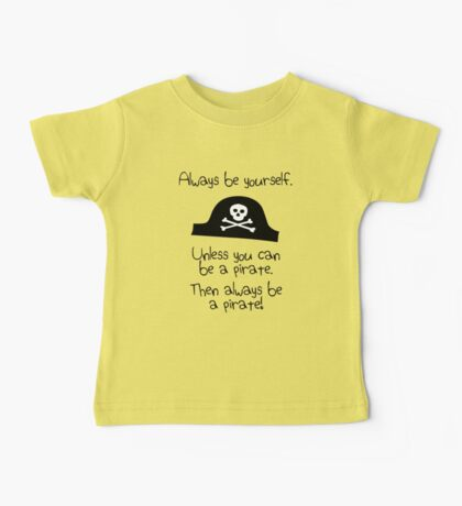 Always be yourself, unless you can be a pirate Baby Tee