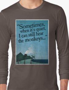 I can still hear the monkeys. Long Sleeve T-Shirt