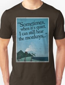 I can still hear the monkeys. T-Shirt