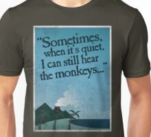 I can still hear the monkeys. Unisex T-Shirt
