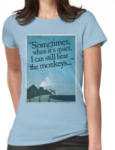I can still hear the monkeys. Womens Fitted T-Shirt