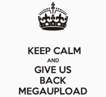 keep calm megaupload by karmadesigner