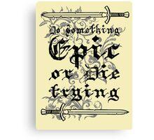 Do something Epic ! 2 Canvas Print