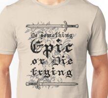 Do something Epic ! 2 Unisex T-Shirt