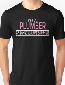 I'M A PLUMBER TO SAVE TIME, LET'S ASSUME THAT I'M NEVER WRONG T-Shirt