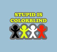 Stupid is colorblind Unisex T-Shirt