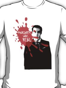 Moriarty Was Real - Jim - Sherlock BBC T-Shirt