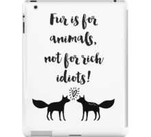 Fur is for animals not for rich idiots Quotes iPad Case/Skin