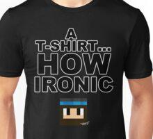 A T-Shirt... HOW IRONIC Unisex T-Shirt