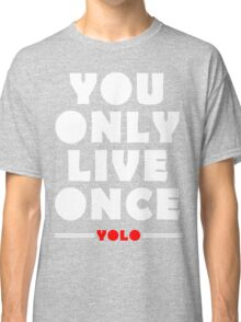 YOLO You only live once Classic T-Shirt