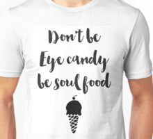 Don't be eye candy be soul food Quote Unisex T-Shirt