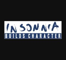 Insomnia Builds Character by joshmirm