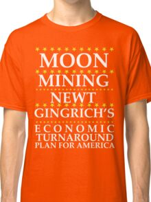 Newt Gingrich - Moon Mining Classic T-Shirt