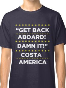 Costa America - Get Back Aboard, Damn it! Classic T-Shirt