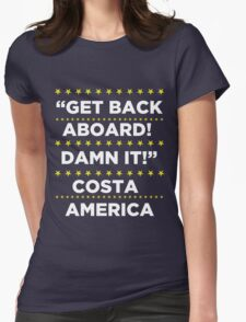 Costa America - Get Back Aboard, Damn it! Womens Fitted T-Shirt
