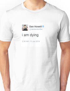 I am dying Dan Howell Unisex T-Shirt