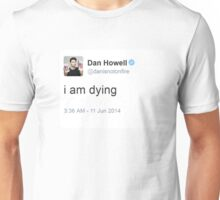 I am dying Dan Howell Unisex T-Shirt