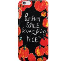 Pumpkin spice and everything nice iPhone Case/Skin