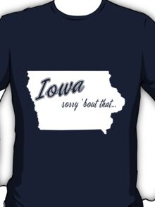 Sorry 'Bout That...  - Iowa T-Shirt