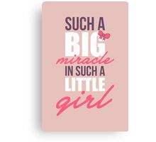 Such a big miracle in such a little girl Canvas Print