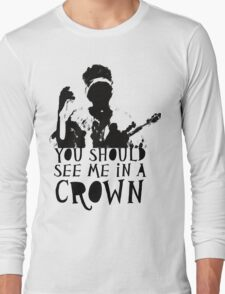 You Should See Me in a Crown Long Sleeve T-Shirt