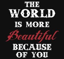 The world is more beautiful because of you Kids Tee
