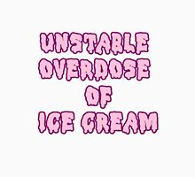 Unstable Overdose Of Ice Cream  Unisex T-Shirt