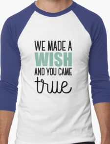 We made a wish and you came true Men's Baseball ¾ T-Shirt