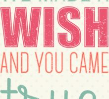 We made a wish and you came true Sticker