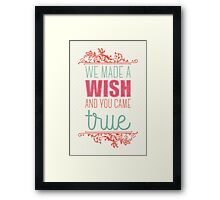 We made a wish and you came true Framed Print