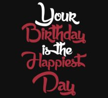 Your birthday is the happiest day Kids Tee