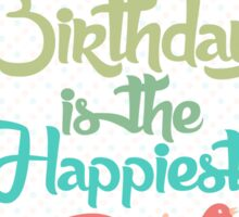 Your birthday is the happiest day Sticker