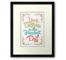 Your birthday is the happiest day Framed Print